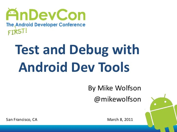 Test and Debug with Android Dev Tools <br />By Mike Wolfson<br />@mikewolfson<br />San Francisco, CA                      ...