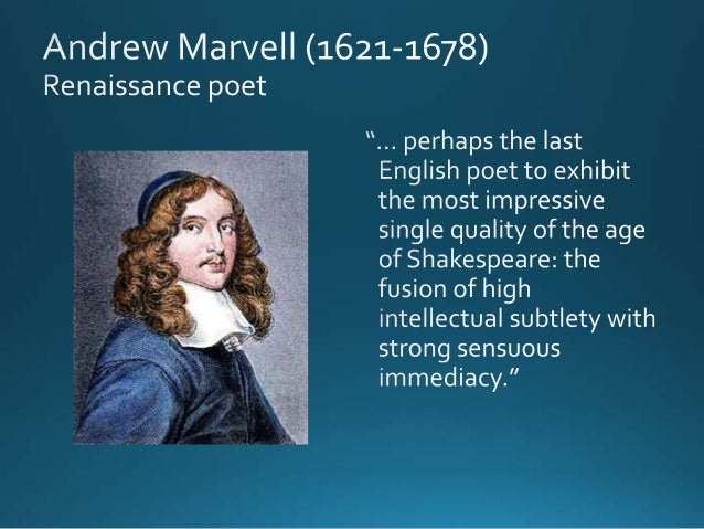 """an argument of love in to his coy mistress by andrew marvel The poem, """"to his coy mistress"""" is the masterpiece of the love poetry ever  written by my favorite metaphysical poet, andrew marvell  a syllogistic  argument consists of these stages and each stage begins with three words,."""