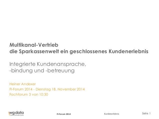 Seite 1FI-Forum 2014 Kundenerlebnis Heiner Andexer FI-Forum 2014 - Dienstag 18. November 2014 Fachforum 3 von 10:30 Multik...