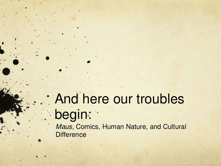 And here our troublesbegin:Maus, Comics, Human Nature, and CulturalDifference