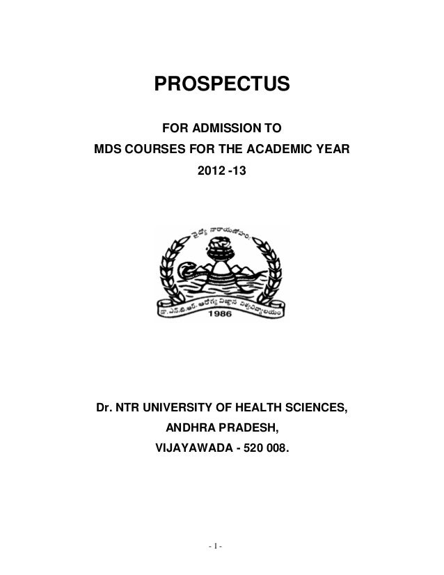 - 1 - PROSPECTUS FOR ADMISSION TO MDS COURSES FOR THE ACADEMIC YEAR 2012 -13 Dr. NTR UNIVERSITY OF HEALTH SCIENCES, ANDHRA...