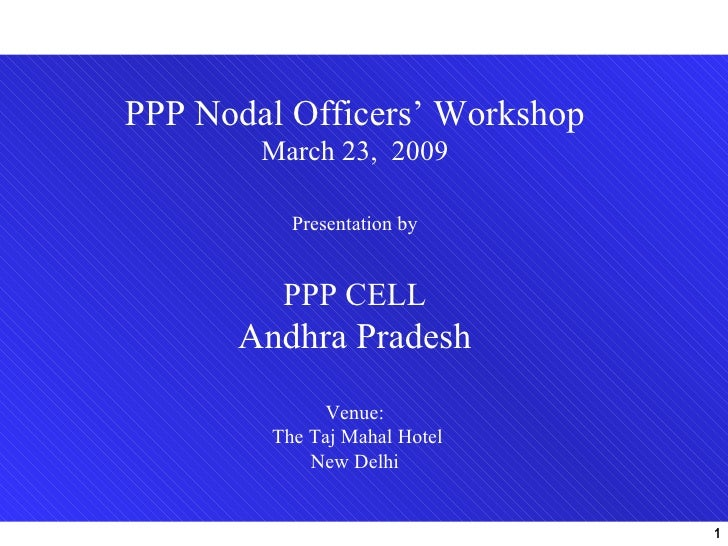 PPP Nodal Officers' Workshop         March 23, 2009            Presentation by            PPP CELL       Andhra Pradesh   ...