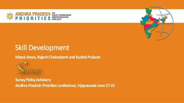 Skill Development MansiArora,RajeshChakrabartiandKushalPrakash SunayPolicyAdvisory AndhraPradeshPrioritiesconference,Vijay...