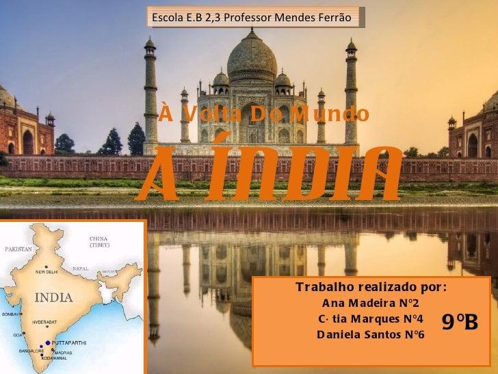 A Índia Trabalho realizado por: Ana Madeira Nº2 Cátia Marques Nº4 Daniela Santos Nº6 Escola E.B 2,3 Professor Mendes Ferrã...