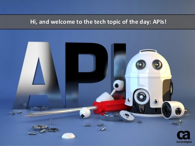 Hi, and welcome to the tech topic of the day: APIs!