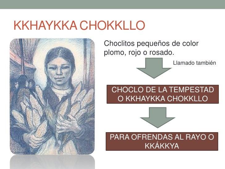 KKHAYKKA CHOKKLLO           Choclitos pequeños de color           plomo, rojo o rosado.                              Llama...