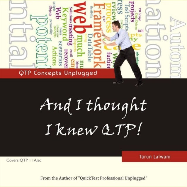 And I thoughtI knew QTP! QTP Concepts Unplugged    By Tarun Lalwani