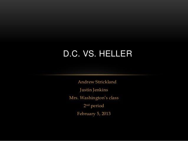 D.C. VS. HELLER    Andrew Strickland     Justin Jenkins Mrs. Washington's class       2nd period    February 5, 2013