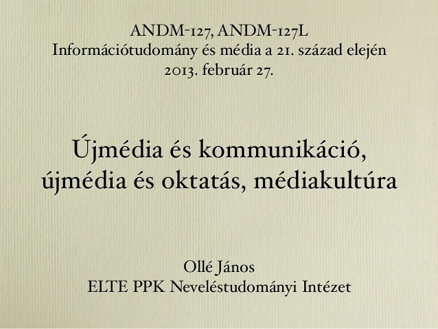 ANDM-127, ANDM-127LInformációtudomány és média a 21. század elején              2013. február 27.   Újmédia és kommunikáci...