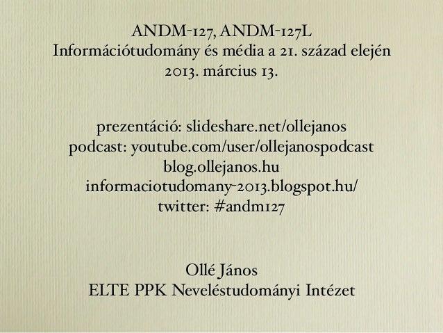 ANDM-127, ANDM-127LInformációtudomány és média a 21. század elején              2013. március 13.      prezentáció: slides...