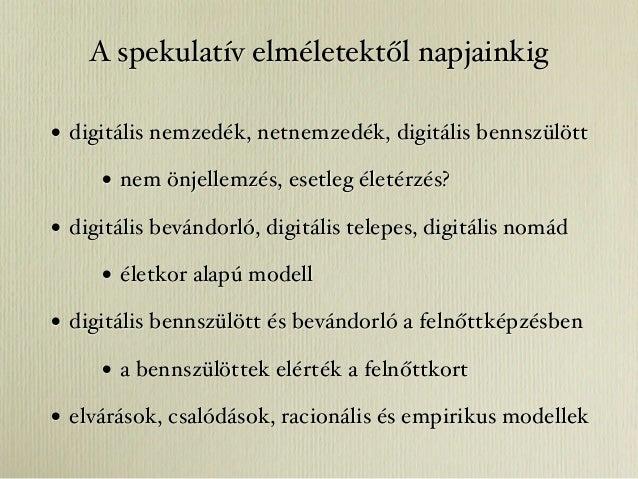 A spekulatív elméletektől napjainkig• digitális nemzedék, netnemzedék, digitális bennszülött     • nem önjellemzés, esetle...