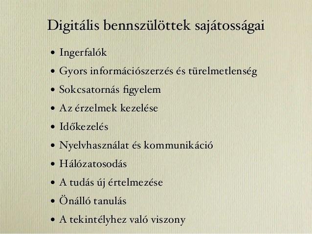 Digitális bennszülöttek sajátosságai•   Ingerfalók•   Gyors információszerzés és türelmetlenség•   Sokcsatornás figyelem•  ...