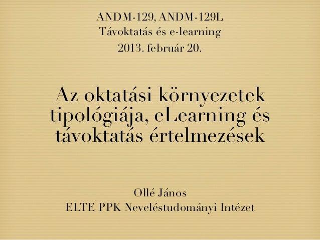 ANDM-129, ANDM-129L      Távoktatás és e-learning         2013. február 20. Az oktatási környezetektipológiája, eLearning ...