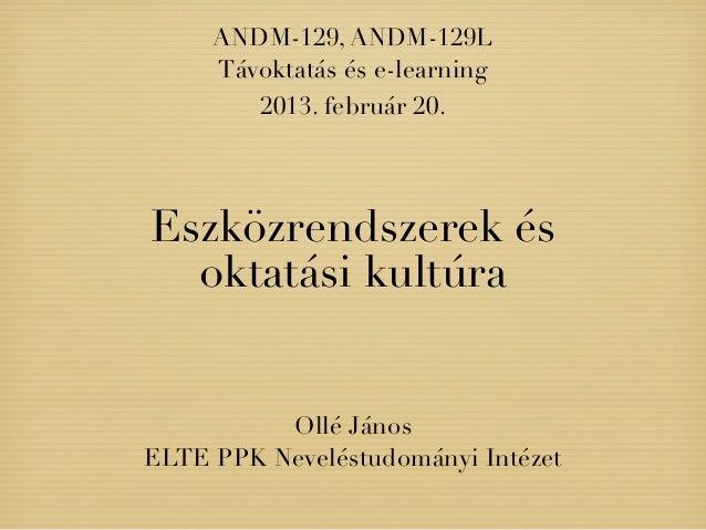 ANDM-129, ANDM-129L     Távoktatás és e-learning        2013. február 20.Eszközrendszerek és  oktatási kultúra          Ol...