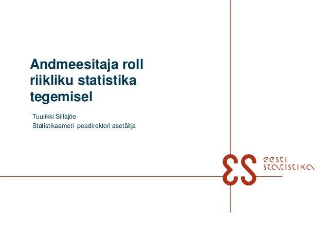 Andmeesitaja rollriikliku statistikategemiselTuulikki SillajõeStatistikaameti peadirektori asetäitja