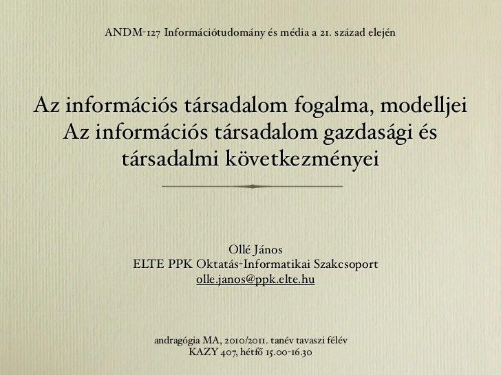 ANDM-127 Információtudomány és média a 21. század elejénAz információs társadalom fogalma, modelljei   Az információs társ...