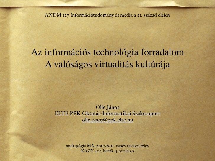 ANDM-127 Információtudomány és média a 21. század elejénAz információs technológia forradalom   A valóságos virtualitás ku...
