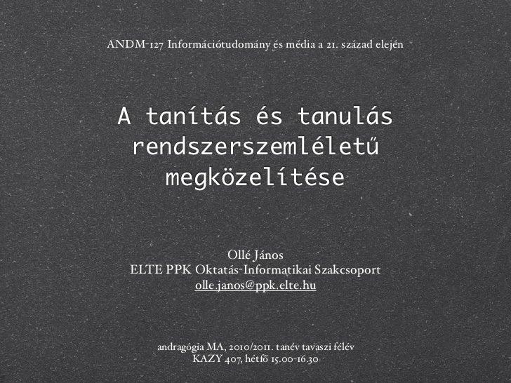 ANDM-127 Információtudomány és média a 21. század elején  A tanítás és tanulás   rendszerszemléletű      megközelítése    ...