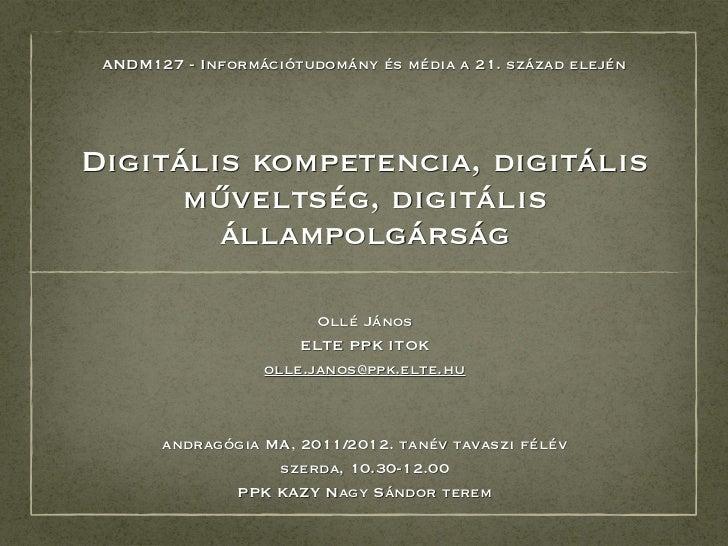 ANDM127 - Információtudomány és média a 21. század elejénDigitális kompetencia, digitális      műveltség, digitális       ...