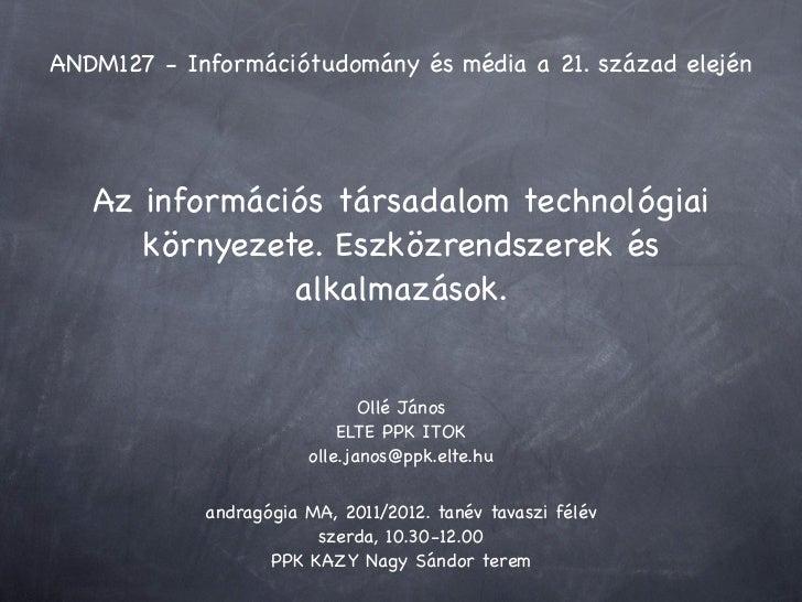 ANDM127 - Információtudomány és média a 21. század elején   Az információs társadalom technológiai      környezete. Eszköz...
