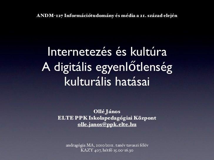 ANDM-127 Információtudomány és média a 21. század elején   Internetezés és kultúra  A digitális egyenlőtlenség      kultur...