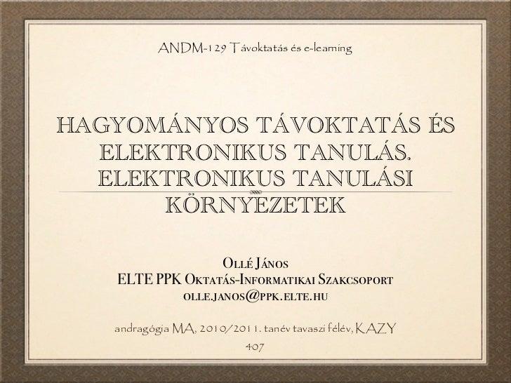ANDM-129 Távoktatás és e-learningHAGYOMÁNYOS TÁVOKTATÁS ÉS  ELEKTRONIKUS TANULÁS.  ELEKTRONIKUS TANULÁSI      KÖRNYEZETEK ...
