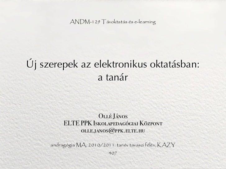 ANDM-129 Távoktatás és e-learningÚj szerepek az elektronikus oktatásban:                a tanár                      Ollé ...