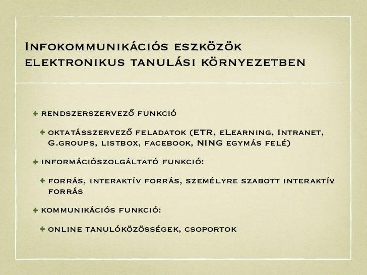 Infokommunikációs eszközökelektronikus tanulási környezetben• rendszerszervező funkció • oktatásszervező feladatok (ETR, e...
