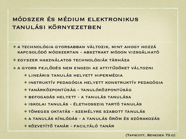 módszer és médium elektronikustanulási környezetben• a technológia gyorsabban változik, mint ahogy hozzá kapcsolódó módsze...