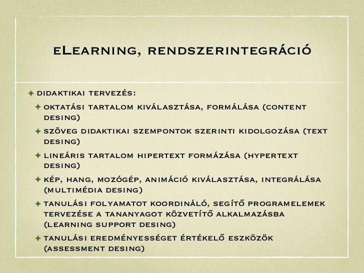 eLearning, rendszerintegráció• didaktikai tervezés: • oktatási tartalom kiválasztása, formálása (content   desing) • szöve...