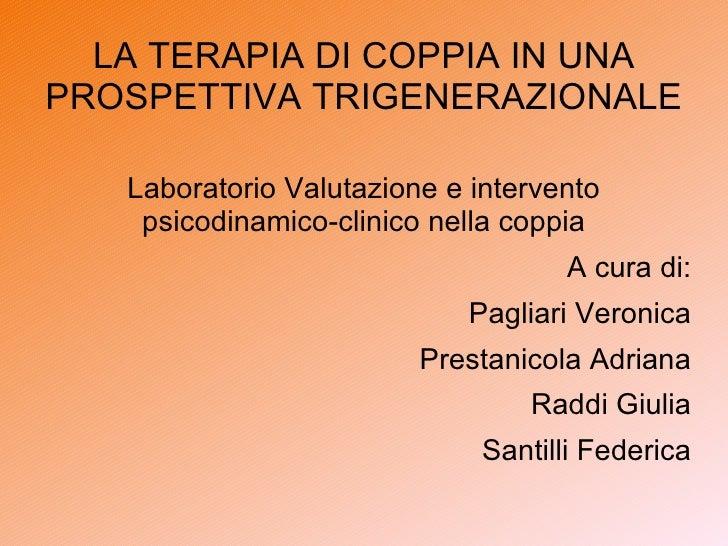 LA TERAPIA DI COPPIA IN UNA PROSPETTIVA TRIGENERAZIONALE Laboratorio Valutazione e intervento psicodinamico-clinico nella ...