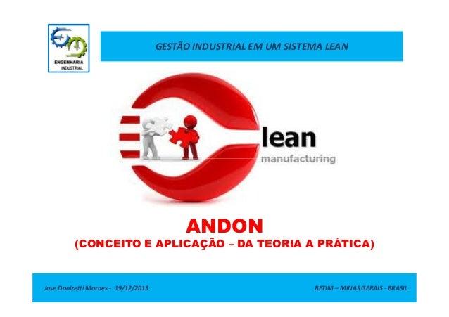 GESTÃO INDUSTRIAL EM UM SISTEMA LEAN  ANDON (CONCEITO E APLICAÇÃO – DA TEORIA A PRÁTICA)  Jose Donizetti Moraes - 19/12/20...