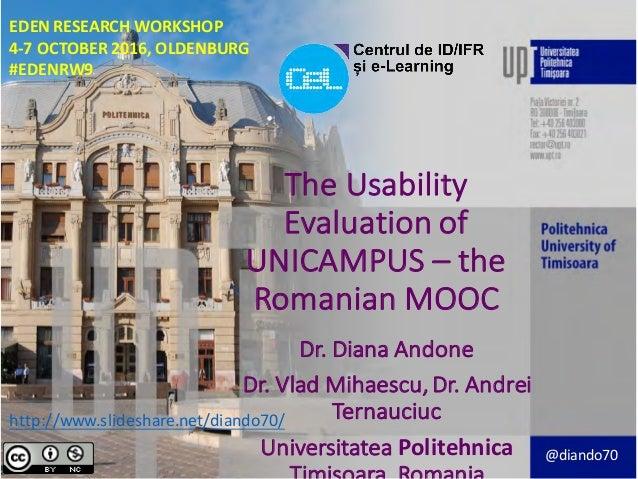 TheUsability Evaluationof UNICAMPUS– the RomanianMOOC Dr.DianaAndone Dr.VladMihaescu,Dr.Andrei Ternauciuc U...