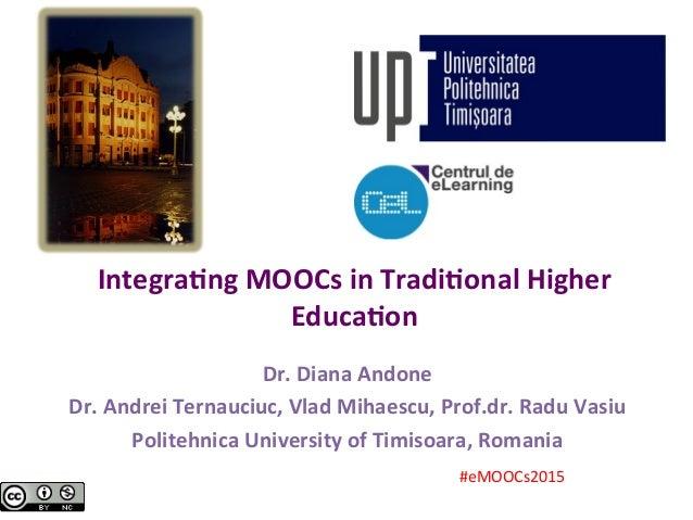 Integra(ng  MOOCs  in  Tradi(onal  Higher   Educa(on   Dr.  Diana  Andone   Dr.  Andrei  Ternauciuc,...