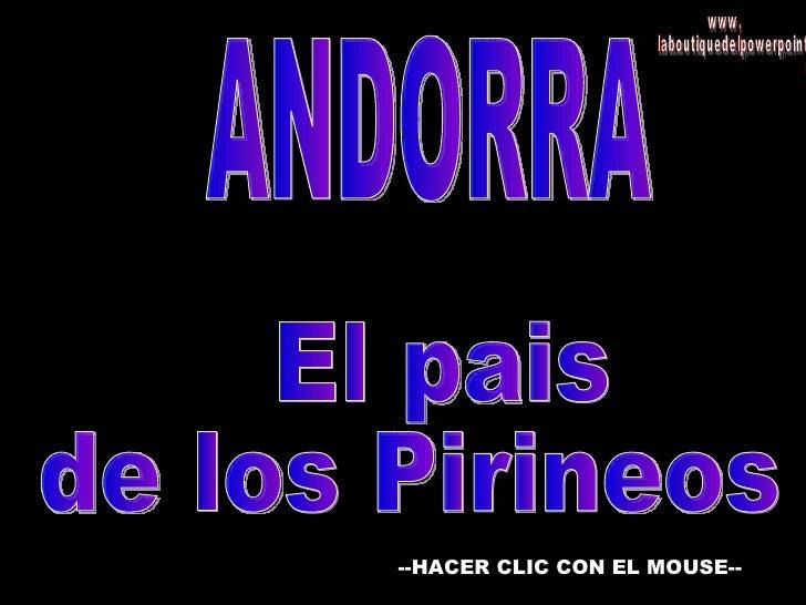 ANDORRA El pais  de los Pirineos --HACER CLIC CON EL MOUSE-- www. laboutiquedelpowerpoint. com