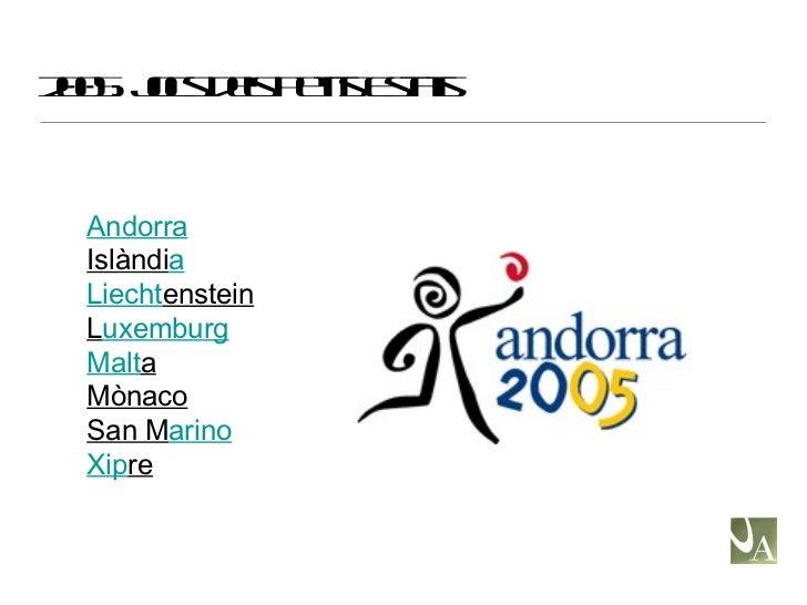 2005: Jocs dels Petits Estats Andorra Islàndi a Liecht enstein L uxemburg Malt a Mònaco San M arino Xip re