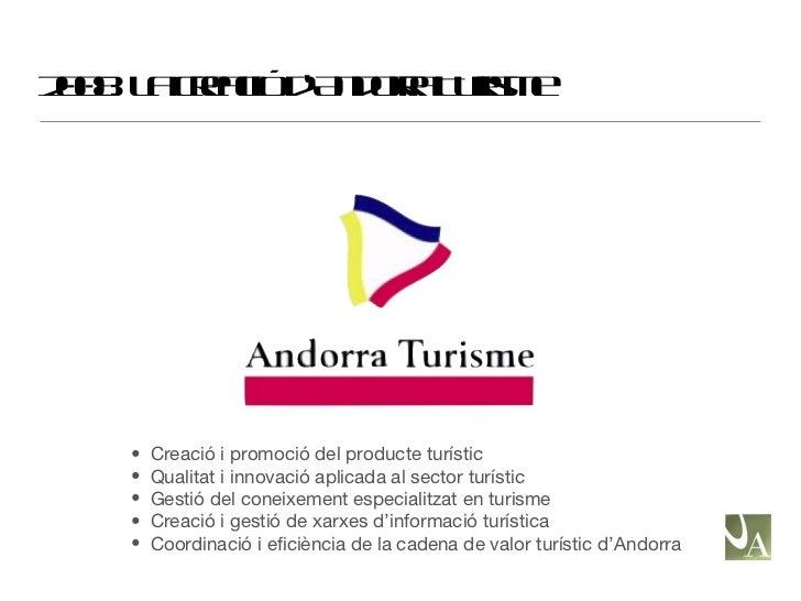2008: La creació d'Andorra Turisme <ul><li>Creació i promoció del producte turístic </li></ul><ul><li>Qualitat i innovació...