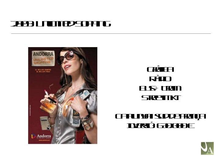 2009: Unlimited Sopping Gràfica Ràdio Bus + Tram Street Mkt Catalunya i sud de França Inversió: 630.000 €