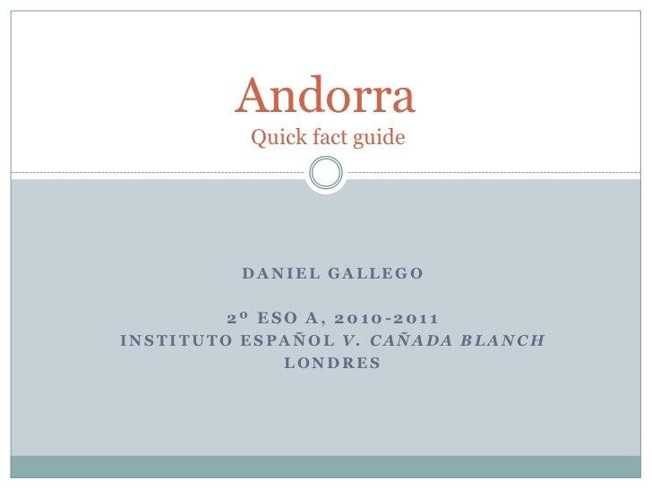 Daniel Gallego<br />2º ESO A, 2010-2011<br />Instituto español V. Cañada Blanch <br />Londres <br />AndorraQuick fact guid...