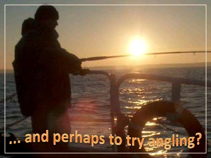 ... and perhaps to try angling?<br />