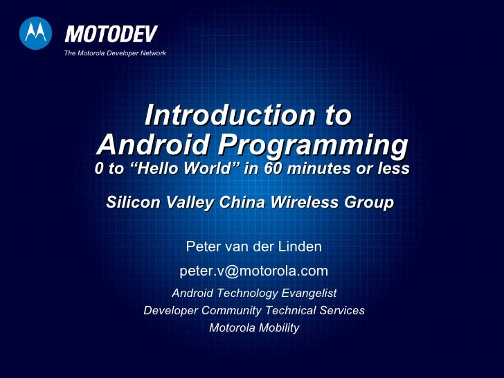 """Introduction to  Android Programming 0 to """"Hello World"""" in 60 minutes or less Silicon Valley China Wireless Group  Peter v..."""