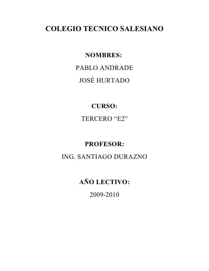 """COLEGIO TECNICO SALESIANO           NOMBRES:       PABLO ANDRADE        JOSÉ HURTADO             CURSO:        TERCERO """"E2..."""