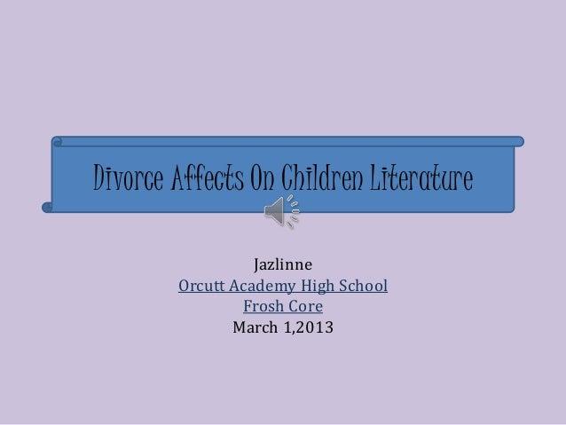 Divorce Affects On Children Literature                  Jazlinne        Orcutt Academy High School                Frosh Co...