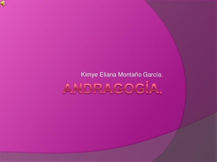 Andragogía.<br />Kimye Eliana Montaño García.<br />