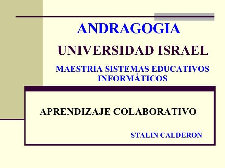 ANDRAGOGIA APRENDIZAJE COLABORATIVO UNIVERSIDAD ISRAEL STALIN CALDERON MAESTRIA SISTEMAS EDUCATIVOS INFORMÁTICOS
