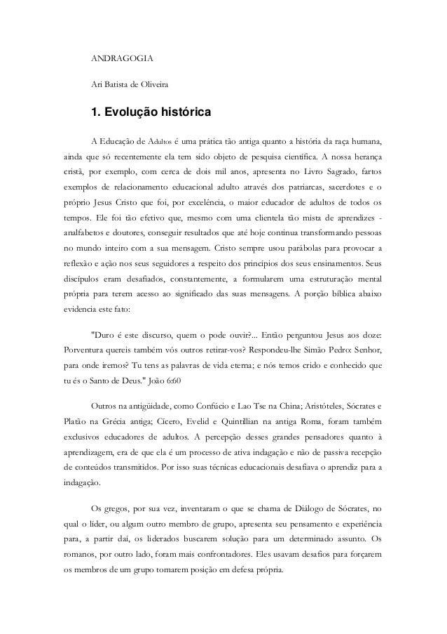 ANDRAGOGIA Ari Batista de Oliveira 1. Evolução histórica A Educação de Adultos é uma prática tão antiga quanto a história ...