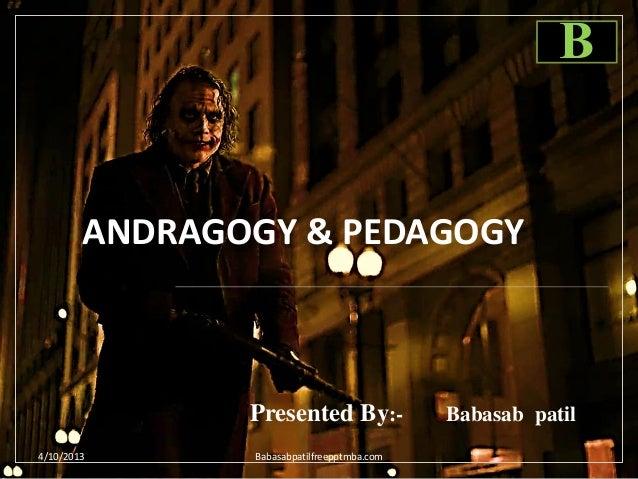 ANDRAGOGY & PEDAGOGY Presented By:- Babasab patil 4/10/2013 Babasabpatilfreepptmba.com B
