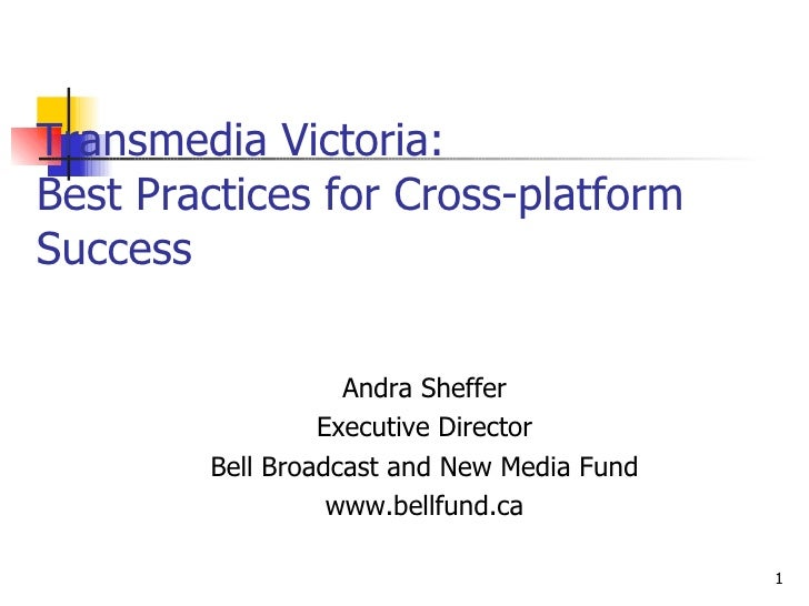Transmedia Victoria: Best Practices for Cross-platform Success <ul><li>Andra Sheffer </li></ul><ul><li>Executive Director ...