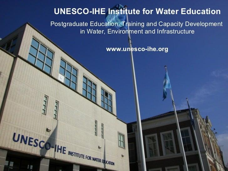 UNESCO-IHE Institute for Water EducationPostgraduate Education, Training and Capacity Development         in Water, Enviro...