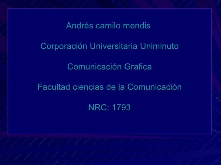 Andrés camilo mendisCorporación Universitaria Uniminuto       Comunicación GraficaFacultad ciencias de la Comunicación    ...